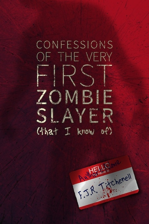 Confessions of the Very First Zombie Slayer (That I Know of) Cover