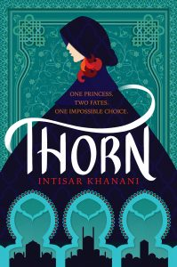 "Thorn cover: a stylized illustration of a girl in a black cloak, hood up and russet-to-red curls peeking out. A trio of arches cross the bottom of the image, showing a fantasy city skyline with domes and towers. Behind the girls on the top half of the page is a teal background with floral design reminiscent of Islamic and Middle Eastern art. Across the center of the cover (and the cloak) is the tag line: ""One Princess. Two Fates. One Impossible Choice."" Below this is the title, ""Thorn,"" and the author name, ""Intisar Khanani"""